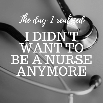 The day I realized I didn't want to be a nurse anymore