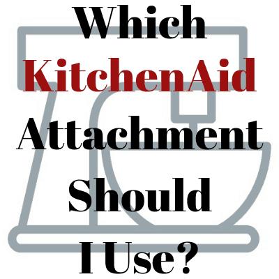 Which KitchenAid attachment should I use?