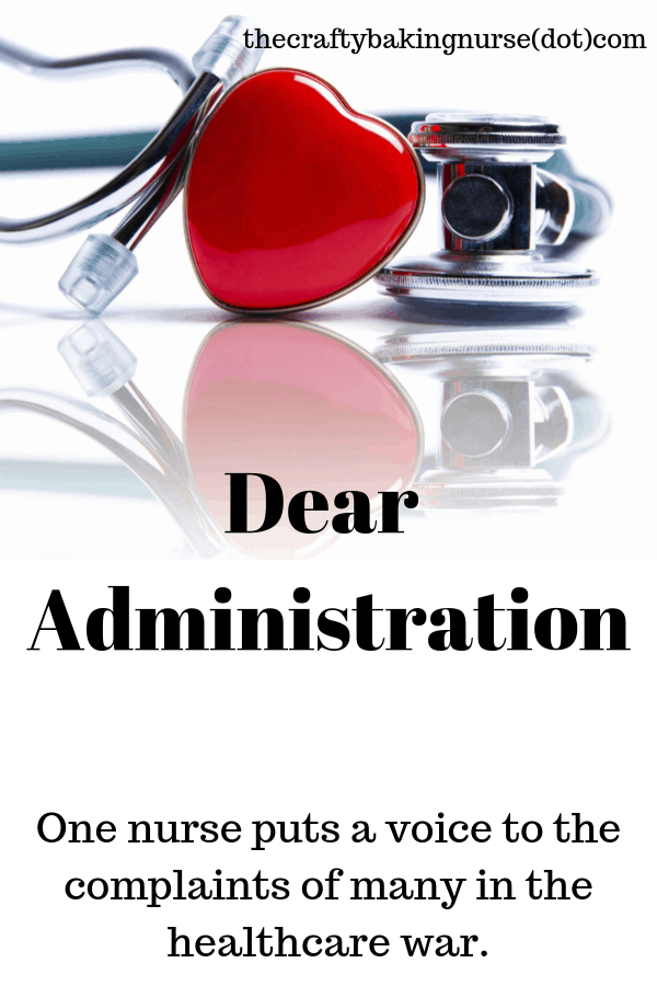 Dear administration (one nurse puts a voice to the complaints of many in the healthcare war.