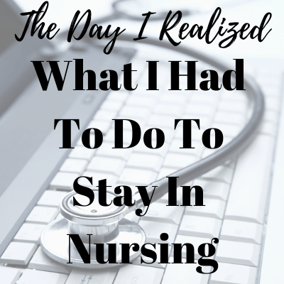 The day I realized what I had to do to stay in nursing.