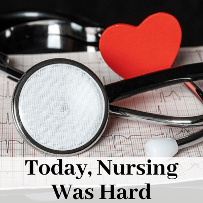 "Picture of black stethoscope and red paper heart with text ""today, nursing was hard"""