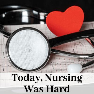 Today, Nursing Was Hard
